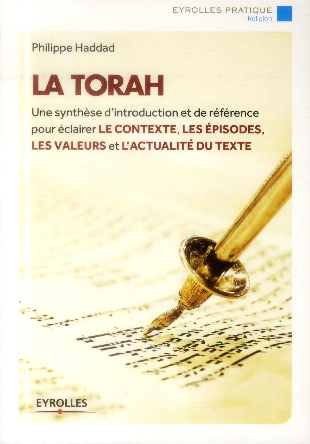 LA TORAH - UNE SYNTHESE D'INTRODUCTION ET DE REFERENCE POUR ECLAIRER LE CONTEXTE, LES EPISODES, LES