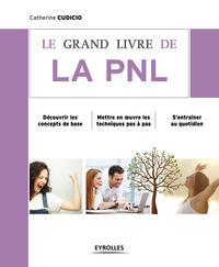 LE GRAND LIVRE DE LA PNL - DECOUVRIR LES CONCEPTS DE BASE. METTRE EN OEUVRE LES TECHNIQUES PAS A PAS