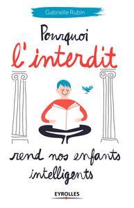 POURQUOI L'INTERDIT REND NOS ENFANTS INTELLIGENTS