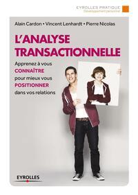 L ANALYSE TRANSACTIONNELLE  APPRENEZ A VOUS CONNAITRE POUR MIEUX VOUS POSITIONNE - APPRENEZ A VOUS C
