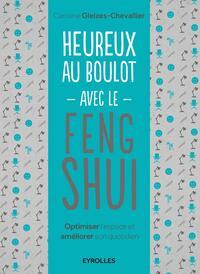 HEUREUX AU BOULOT AVEC LE FENG SHUI - OPTIMISER L'ESPACE ET AMELIORER SON QUOTIDIEN.