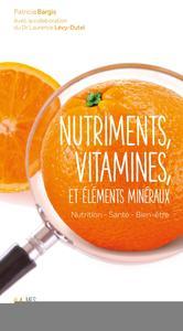 NUTRIMENTS, VITAMINES ET ELEMENTS MINERAUX - NUTRITION, SANTE, BIEN-ETRE.