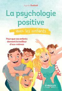 LA PSYCHOLOGIE POSITIVE AVEC LES ENFANTS - POUR QUE VOS ENFANTS DONNENT LE MEILLEUR D'EUX-MEMES.