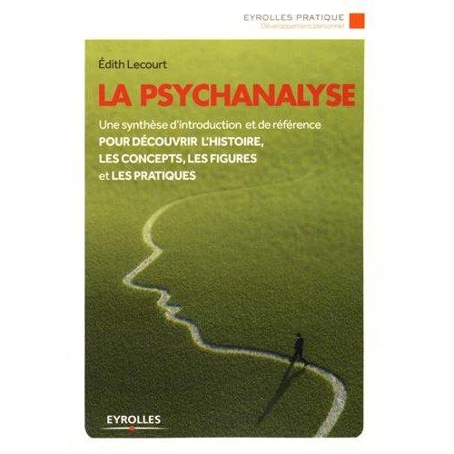 LA PSYCHANALYSE - UNE SYNTHESE D'INTRODUCTION ET DE REFERENCE POUR DECOUVRIR L'HISTOIRE, LES CONCEPT