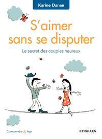 S'AIMER SANS SE DISPUTER - LE SECRET DES COUPLES HEUREUX.