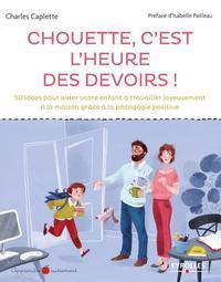 CHOUETTE C'EST L'HEURE DES DEVOIRS ! - 50 IDEES POUR AIDER VOTRE ENFANT A TRAVAILLER JOYEUSEMENT A L