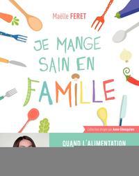 JE MANGE SAIN EN FAMILLE - QUAND L'ALIMENTATION PEUT ETRE SOURCE DE BONNE SANTE.
