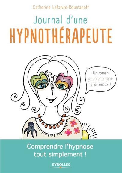 JOURNAL D'UNE HYPNOTHERAPEUTE - COMPRENDRE L'HYPNOSE TOUT SIMPLEMENT !
