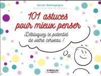101 ASTUCES POUR MIEUX PENSER - DEBLOQUER LE POTENTIEL DE VOTRE CERVEAU !