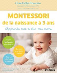 MONTESSORI DE LA NAISSANCE A 3 ANS - APPRENDS-MOI A ETRE MOI-MEME.