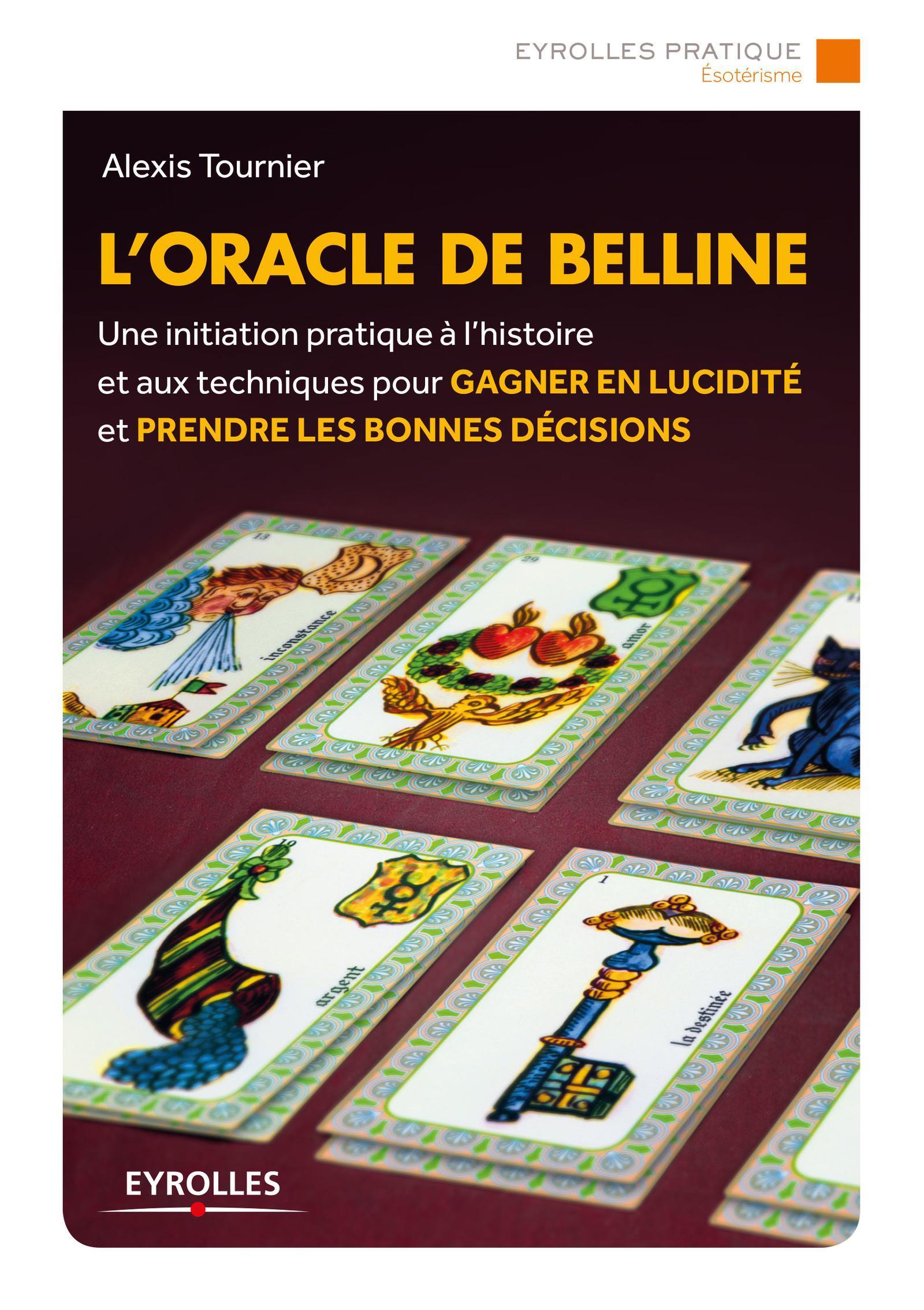 L ORACLE DE BELLINE - UNE INITIATION PRATIQUE A L HISTOIRE ET AUX TECHNIQUES POUR GAGNER EN LUCIDITE