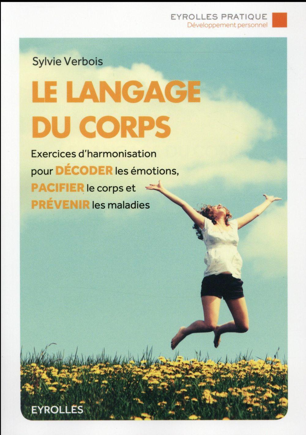 LE LANGAGE DU CORPS - EXERCICES D'HARMONISATION POUR DECODER LES EMOTIONS, PACIFIER LE CORPS ET PREV
