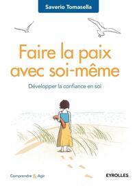 FAIRE LA PAIX AVEC SOI-MEME - DEVELOPPER LA CONFIANCE EN SOI.