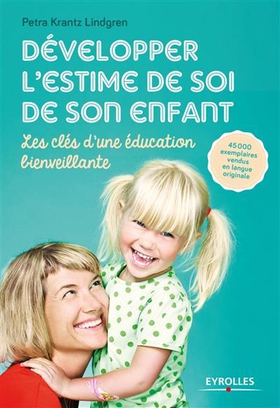 DEVELOPPER L'ESTIME DE SOI DE SON ENFANT - LES CLES D'UNE EDUCATION BIENVEILLANTE
