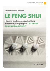 LE FENG SHUI - HISTOIRE, FONDEMENTS, APPLICATIONS ET CONSEILS PRATIQUES POUR OPTIMISER SON ENVIRONNE