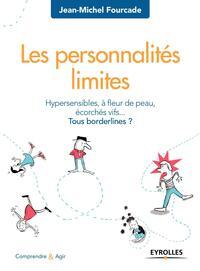 LES PERSONNALITES LIMITES - HYPERSENSIBILITES, A FLEUR DE PEAU, ECORCHES VIFS ... TOUS BORDERLINES ?