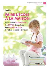 FAIRE L'ECOLE A LA MAISON - CONNAITRE LE CADRE LEGAL, LES OUTILS DISPONIBLES ET L'ORGANISATION A MET