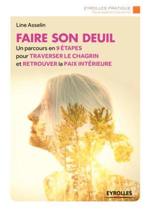 FAIRE SON DEUIL - UN PARCOURS EN 9 ETAPES POUR TRAVERSER LE CHAGRIN ET RETROUVER LA PAIX INTERIEUR