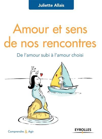 AMOUR ET SENS DE NOS RENCONTRES - DE L'AMOUR SUBI A L'AMOUR CHOISI