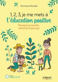 1,2,3, JE ME METS A L'EDUCATION POSITIVE - POURQUOI CA MARCHE, COMMENT ET POUR QUI