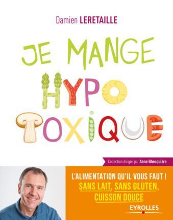 JE MANGE HYPOTOXIQUE - L'ALIMENTATION QU'IL VOUS FAUT ! SANS LAIT, SANS GLUTEN, CUISSON DOUCE