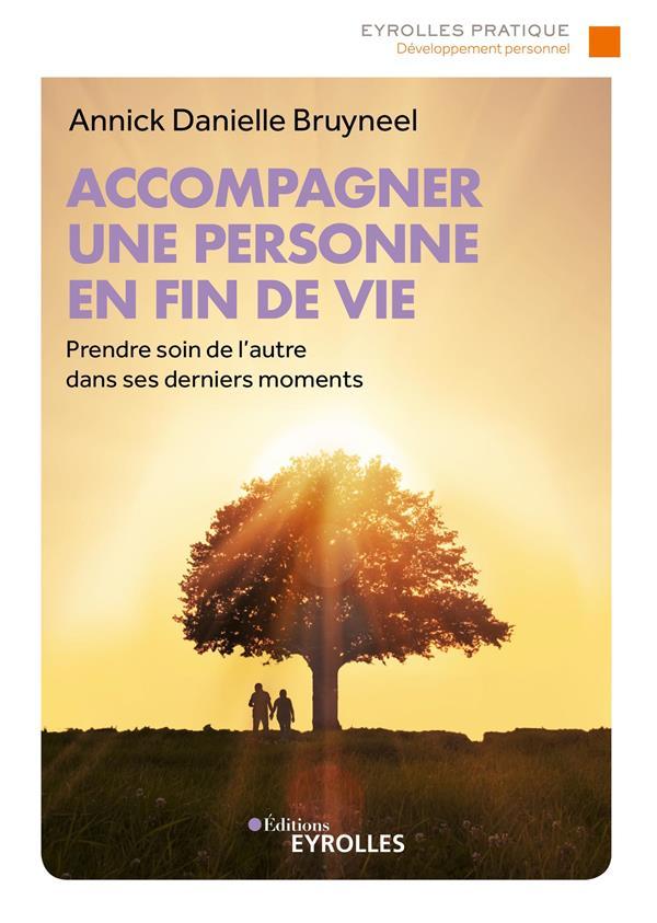 ACCOMPAGNER UNE PERSONNE EN FIN DE VIE - PRENDRE SOIN DE L'AUTRE DANS SES DERNIERS MOMENTS