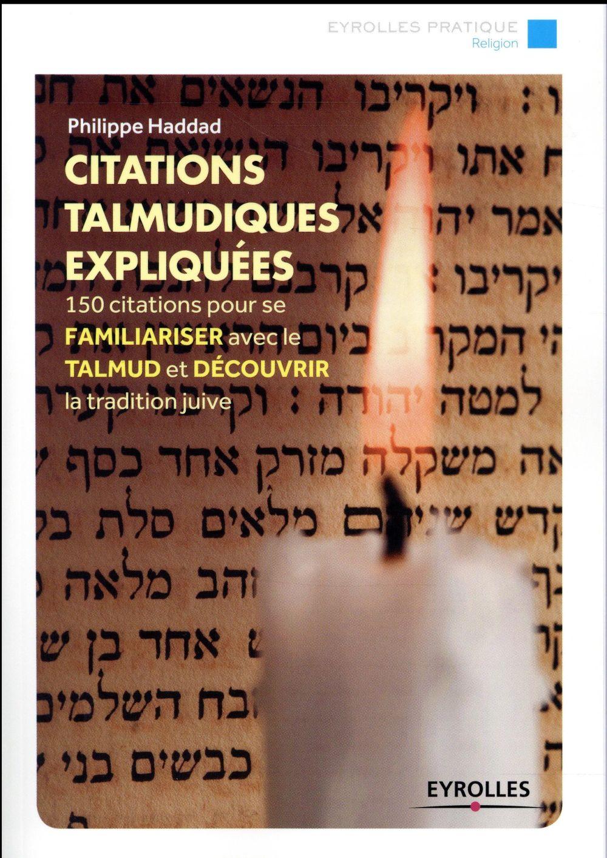 CITATIONS TALMUDIQUES EXPLIQUEES - 150 CITATIONS POUR SE FAMILIARISER AVEC LA TORAH ET DECOUVRIR L E
