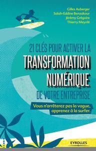 21 CLES POUR ACTIVER LA TRANSFORMATION NUMERIQUE DE VOTRE ENTREPRISE - VOUS N'ARRETEREZ PAS LA VAGUE