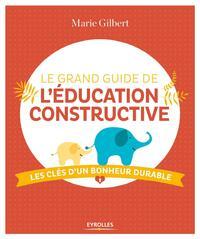LE GRAND GUIDE DE L'EDUCATION CONSTRUCTIVE - LES CLES D'UN BONHEUR DURABLE