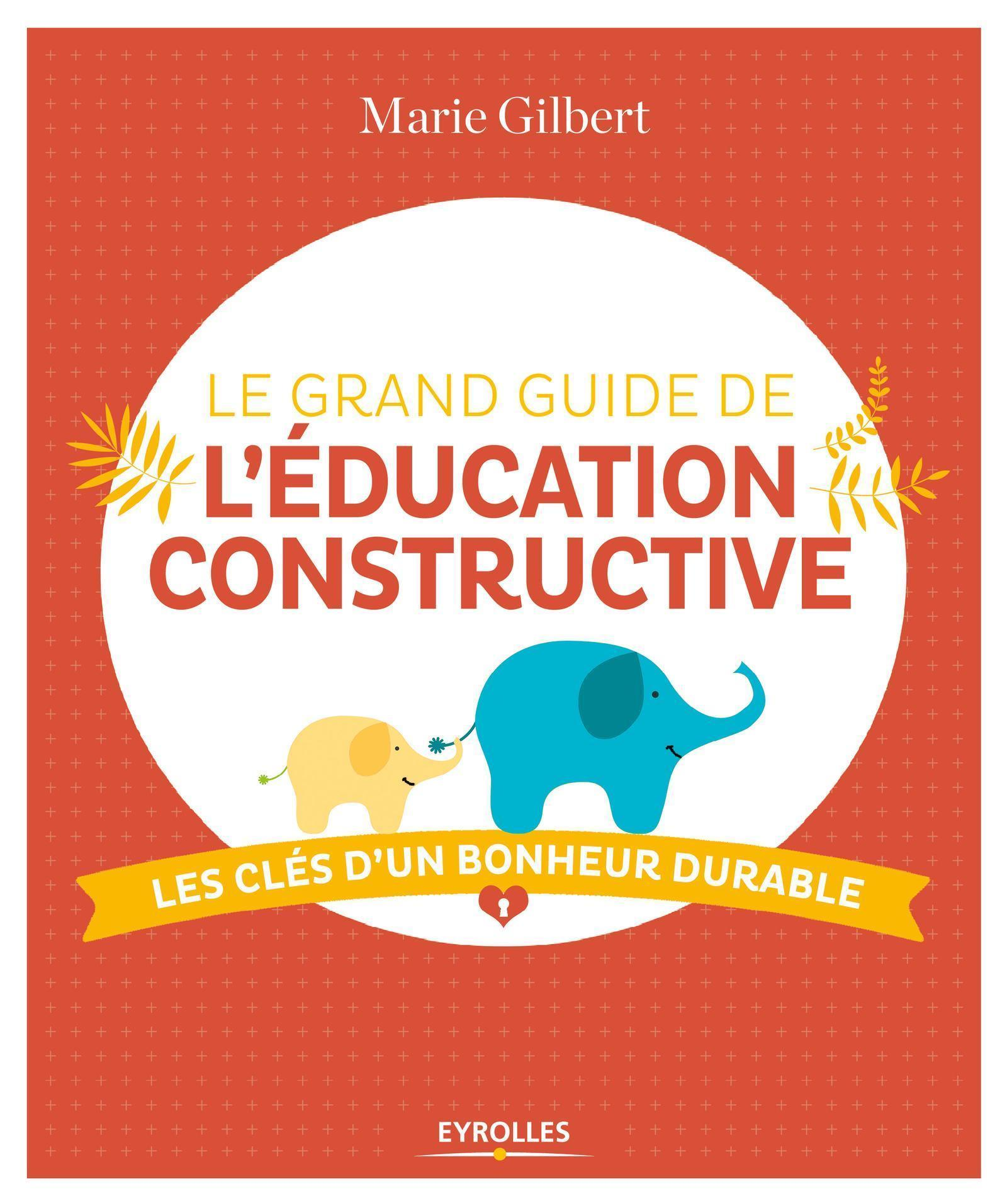 LE GRAND GUIDE DE L'EDUCATION CONSTRUCTIVE - LES CLES D'UN BONHEUR DURABLE