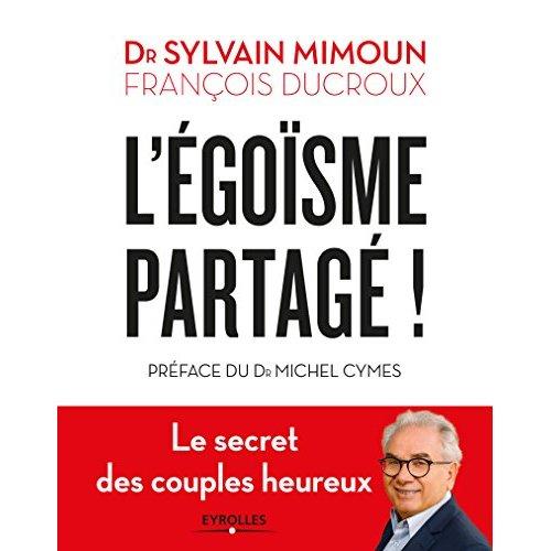 L'EGOISME PARTAGE - LE SECRET DES COUPLES HEUREUX. PREFACE DU DR MICHEL CYMES