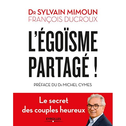 L EGOISME PARTAGE - LE SECRET DES COUPLES HEUREUX  PREFACE DU DR MICHEL CYMES