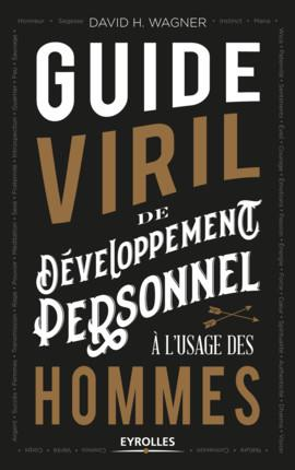 LE GUIDE VIRIL DE DEVELOPPEMENT PERSONNEL A L USAGE DES HOMMES