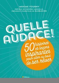 QUELLE AUDACE - 50 HISTOIRES ET LECONS INSPIRANTES POUR ALLER AU BOUT DE SES REVES