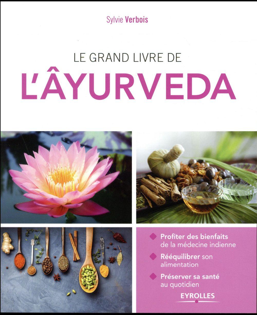 LE GRAND LIVRE DE L'AYURVEDA - PROFITER DES BIENFAITS DE LA MEDECINE INDIENNE REEQUILIBRER SON ALIME