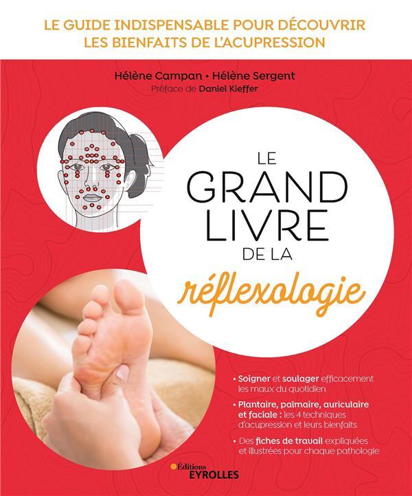 LE GRAND LIVRE DE LA REFLEXOLOGIE - LE GUIDE INDISPENSABLE POUR DECOUVRIR LES BIENFAITS DE L'ACUPRES