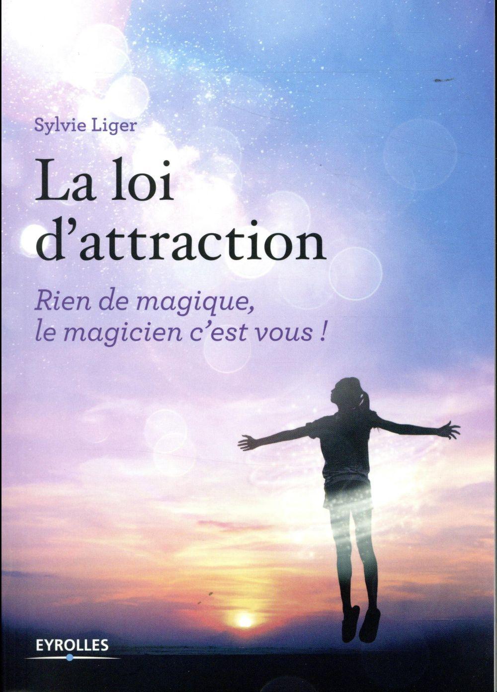 LA LOI D'ATTRACTION - RIEN DE MAGIQUE, LE MAGICIEN C'EST VOUS ! PREFACE DE PASCALE DE GAIL ATHIS