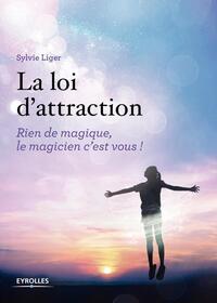 LA LOI D ATTRACTION  RIEN DE MAGIQUE  LE MAGICIEN C EST VOUS - PREFACE DE MARIE ELOY, PRESIDENTE DE
