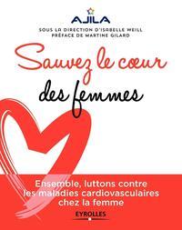 SAUVEZ LE COEUR DES FEMMES - ENSEMBLE, LUTTONS CONTRE LES MALADIES CARDIOVASCULAIRES CHEZ LA FEMME.