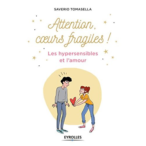 ATTENTION, COEURS FRAGILES ! - LES HYPERSENSIBLES ET L'AMOUR