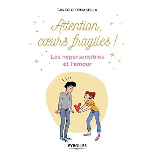 ATTENTION, COEURS FRAGILES ! - LES HYPERSENSIBLES ET L'AMOUR
