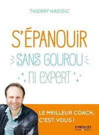 S EPANOUIR SANS GOUROU NI EXPERT - LE MEILLEUR COACH, C'EST VOUS !