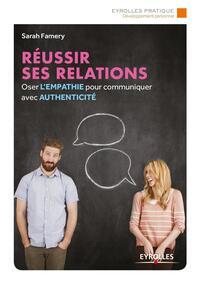 REUSSIR SES RELATIONS - OSEZ L'EMPATHIE POUR COMMUNIQUER AVEC AUTHENTICITE