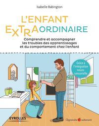 L ENFANT EXTRA ORDINAIRE - COMPRENDRE ET ACCOMPAGNER LES TROUBLES DES APPRENTISSAGES ET DU COMPORTEM