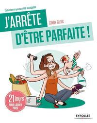 J ARRETE D ETRE PARFAITE - 21 JOURS POUR LACHER PRISE