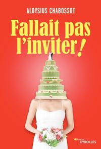 FALLAIT PAS L'INVITER !