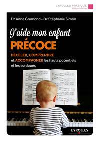J AIDE MON ENFANT PRECOCE - DECELER  COMPRENDRE ET ACCOMPAGNER LES HAUTS POTENTIELS ET LES SURDOUES