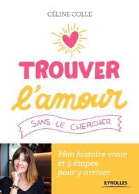 TROUVER L'AMOUR SANS LE CHERCHER - MON HISTOIRE VRAIE ET 5 ETAPES POUR Y ARRIVER