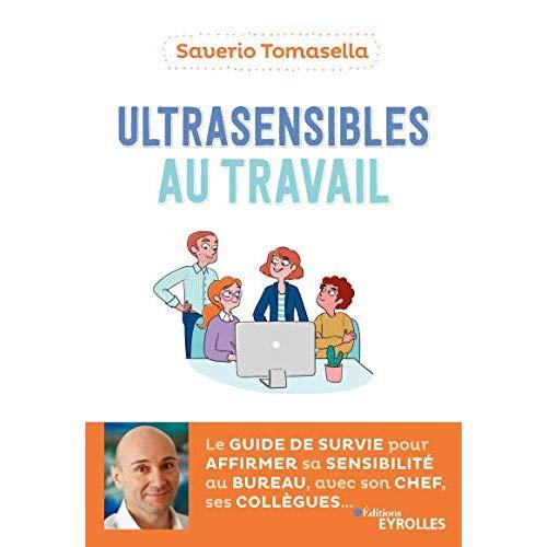 ULTRASENSIBLES AU TRAVAIL - LE GUIDE DE SURVIE POUR AFFIRMER SA SENSIBILITE AU BUREAU, AVEC SON CHEF