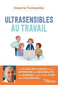 ULTRASENSIBLES AU TRAVAIL - LE GUIDE DE SURVIE POUR AFFIRMER SA SENSIBILITE AU BUREAU AVEC SON CHEF